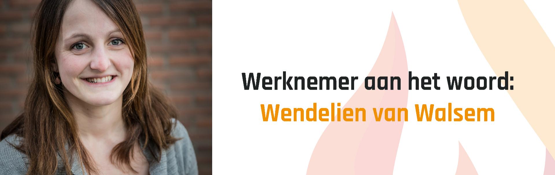 Werknemer aan het woord - Wendelien van Walsem